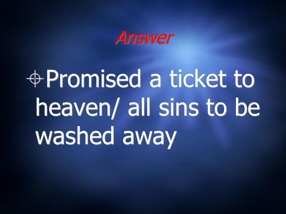 Answer Promised a ticket to heaven/ all sins to be washed away