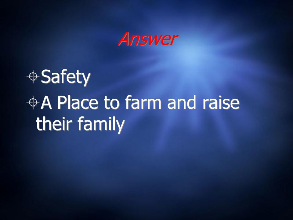 Answer Safety A Place to farm and raise their family Safety A Place to farm and raise their family