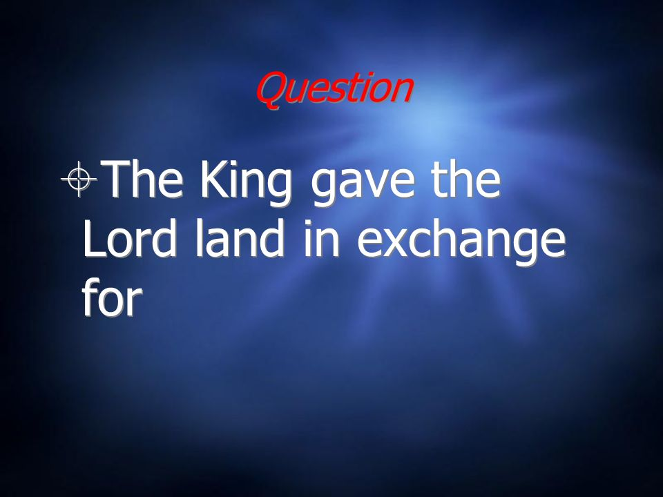 Question The King gave the Lord land in exchange for