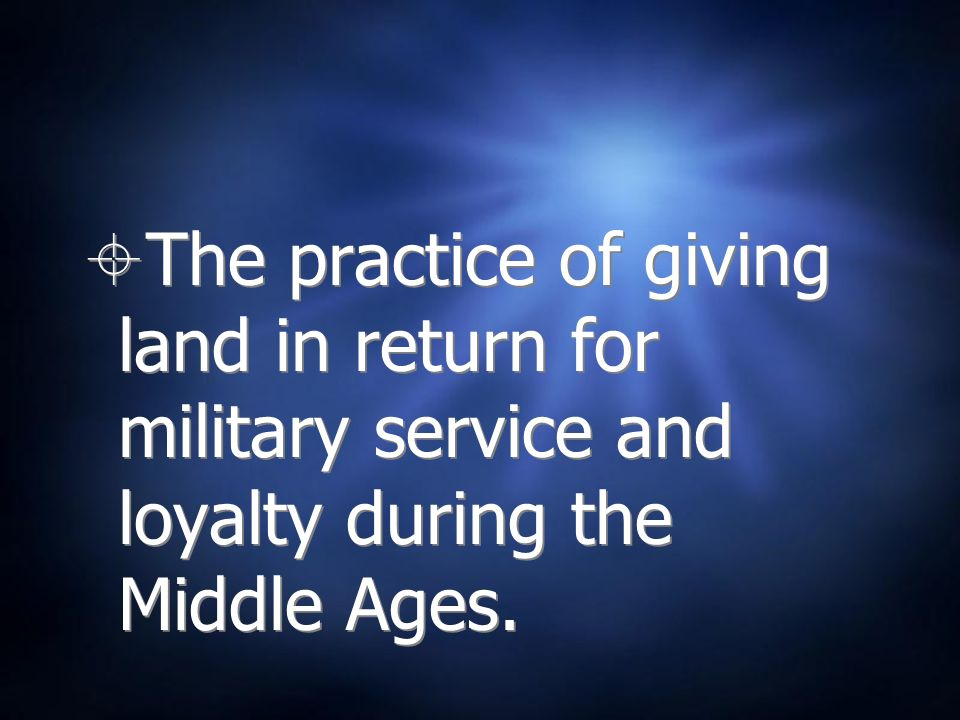 The practice of giving land in return for military service and loyalty during the Middle Ages.