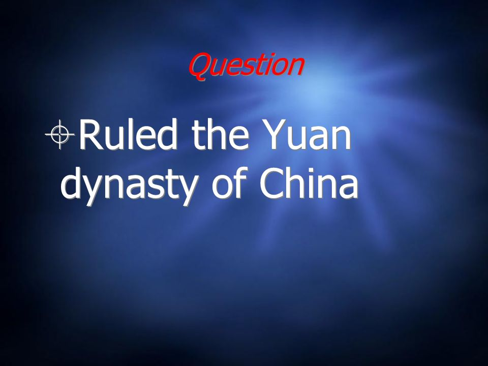Question Ruled the Yuan dynasty of China