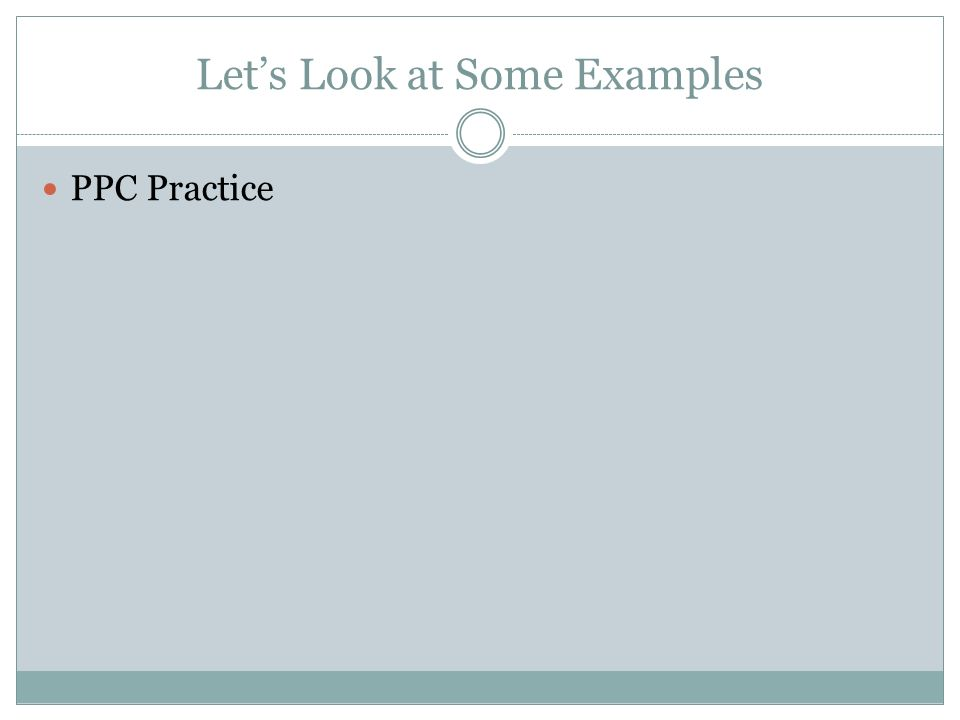 Lets Look at Some Examples PPC Practice