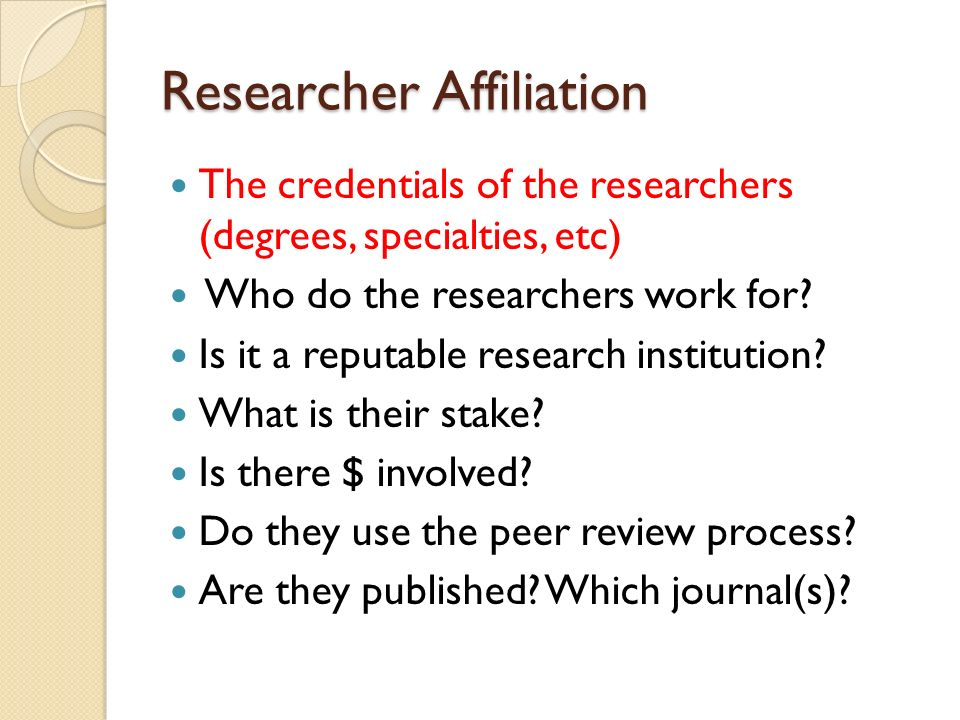 Researcher Affiliation The credentials of the researchers (degrees, specialties, etc) Who do the researchers work for.
