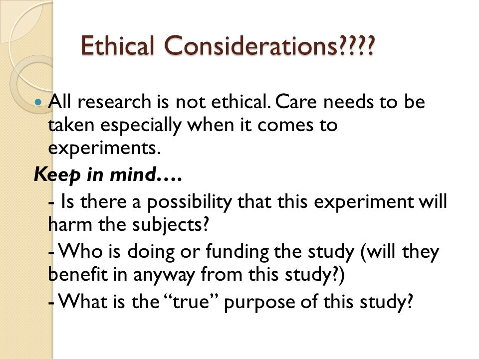 Ethical Considerations???.All research is not ethical.
