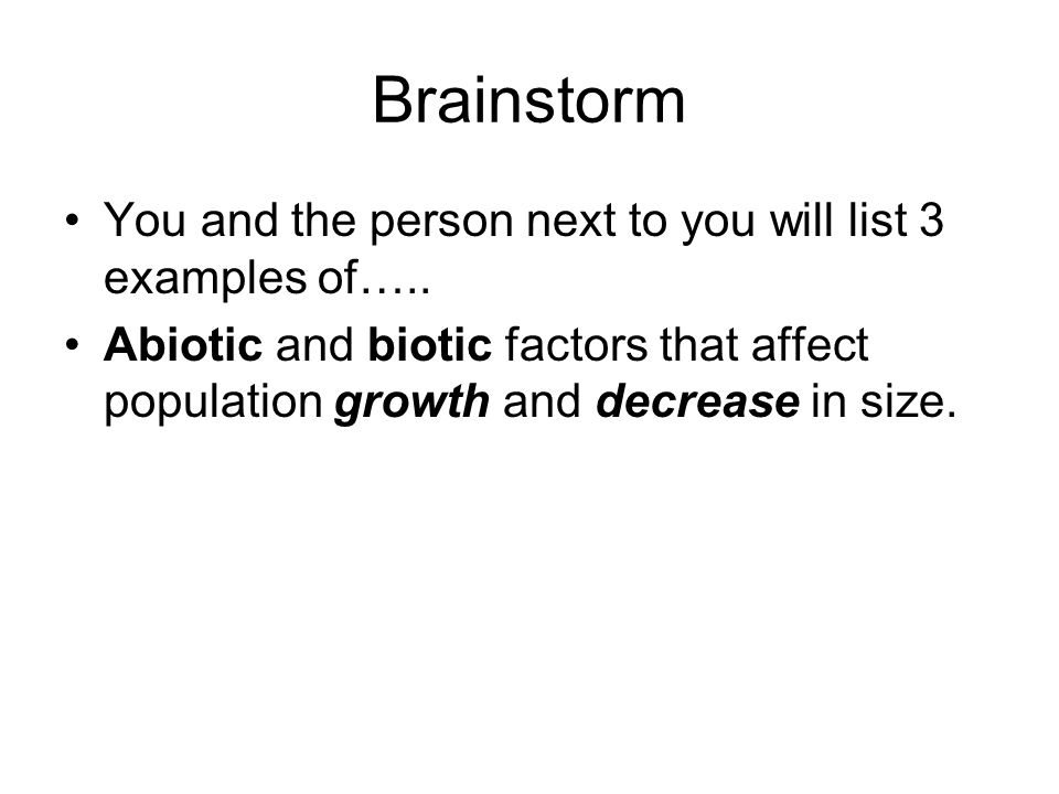 Brainstorm You and the person next to you will list 3 examples of…..