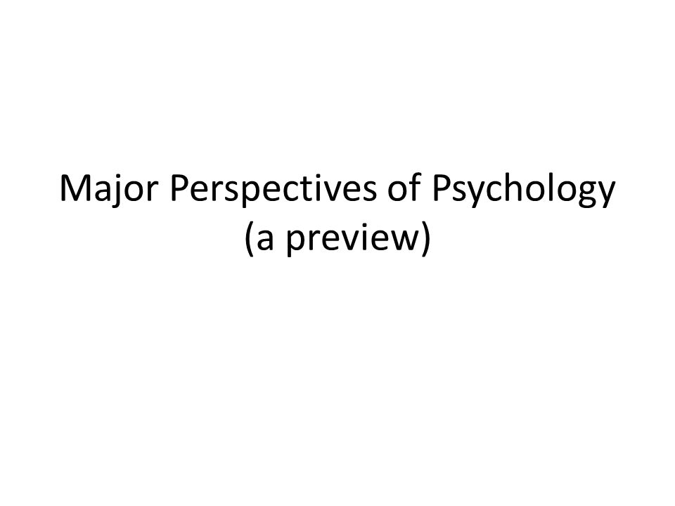 Major Perspectives of Psychology (a preview)