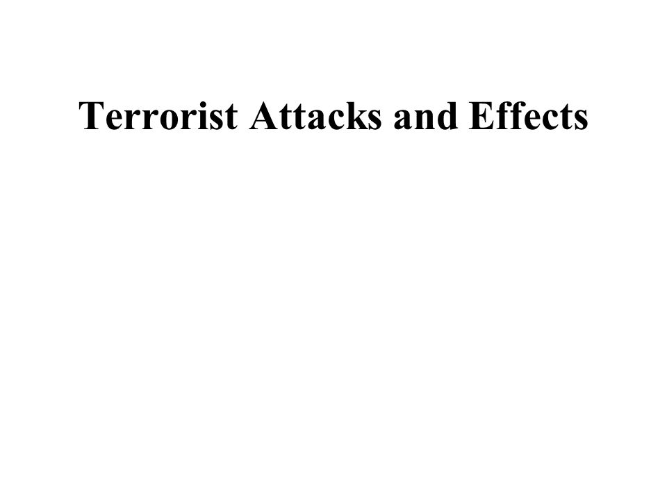Terrorist Attacks and Effects