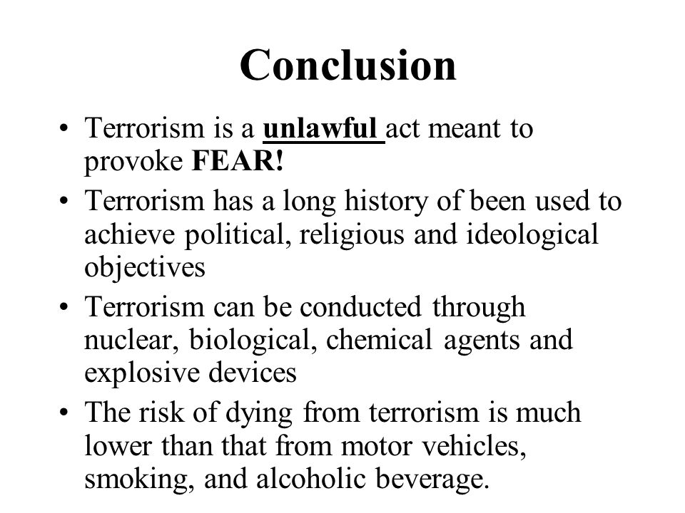 Conclusion Terrorism is a unlawful act meant to provoke FEAR.