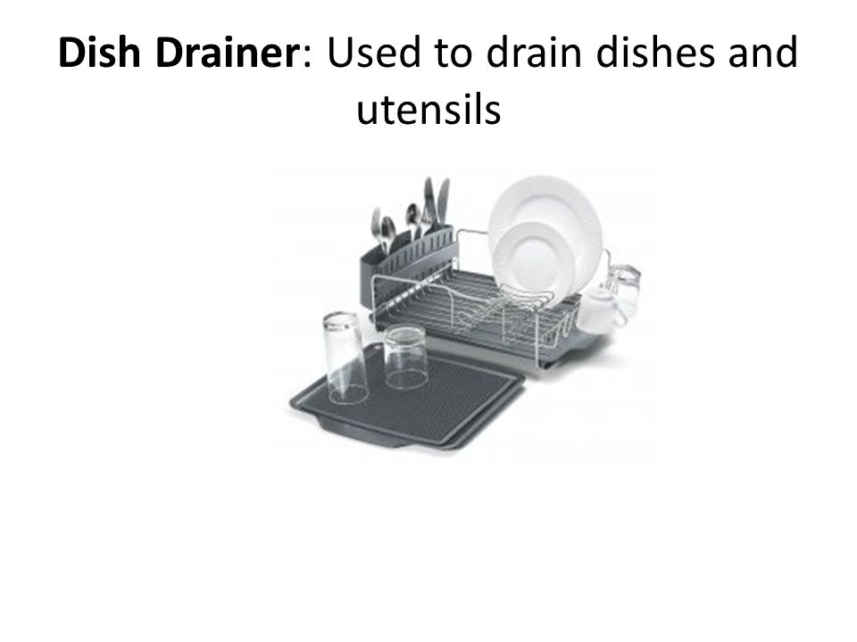 Dish Drainer: Used to drain dishes and utensils