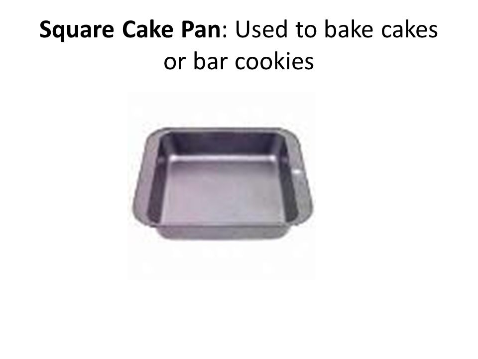 Square Cake Pan: Used to bake cakes or bar cookies
