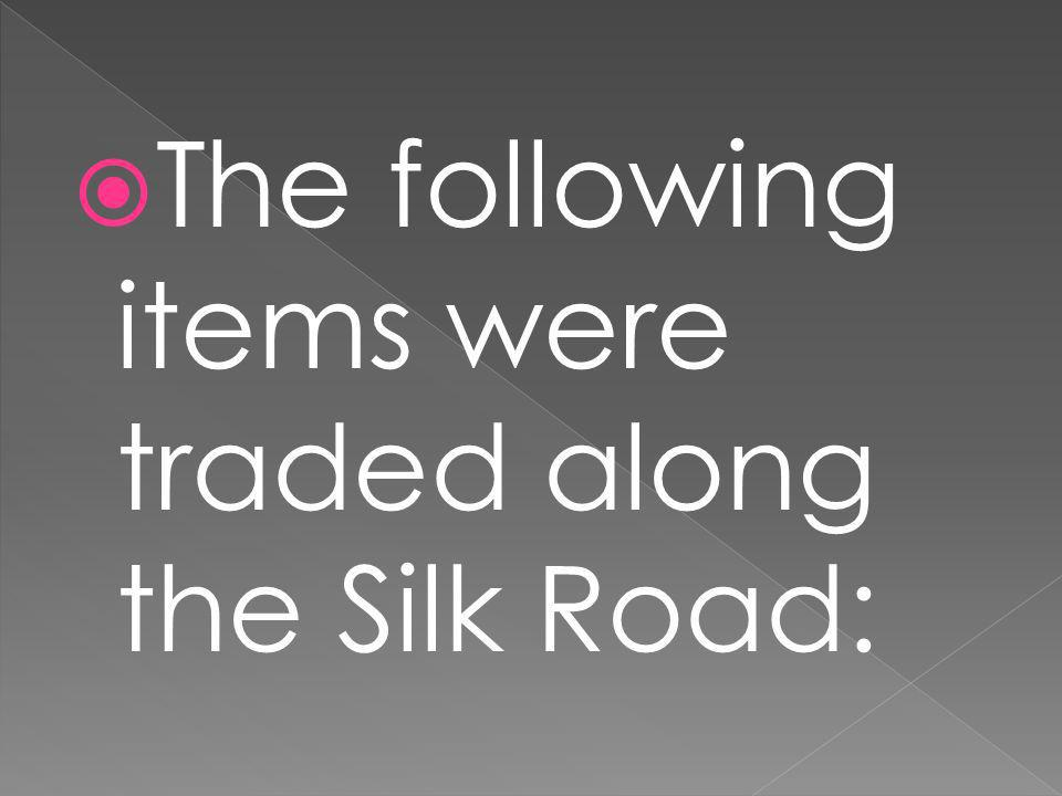 The following items were traded along the Silk Road:
