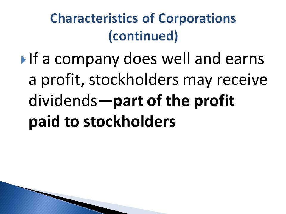 If a company does well and earns a profit, stockholders may receive dividendspart of the profit paid to stockholders