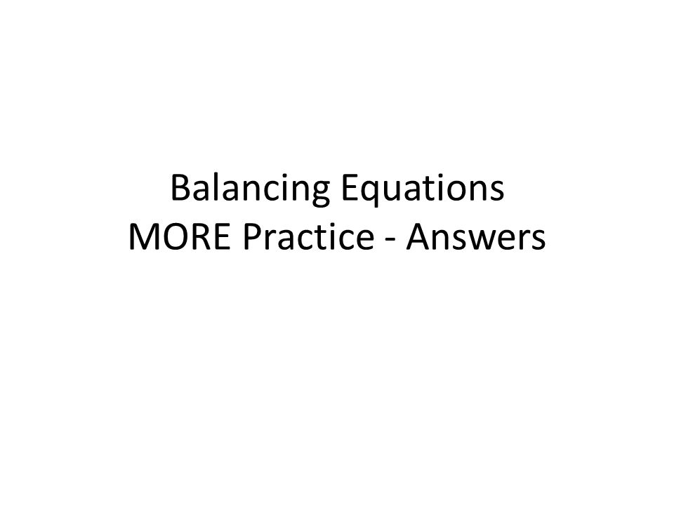 Balancing Equations MORE Practice - Answers