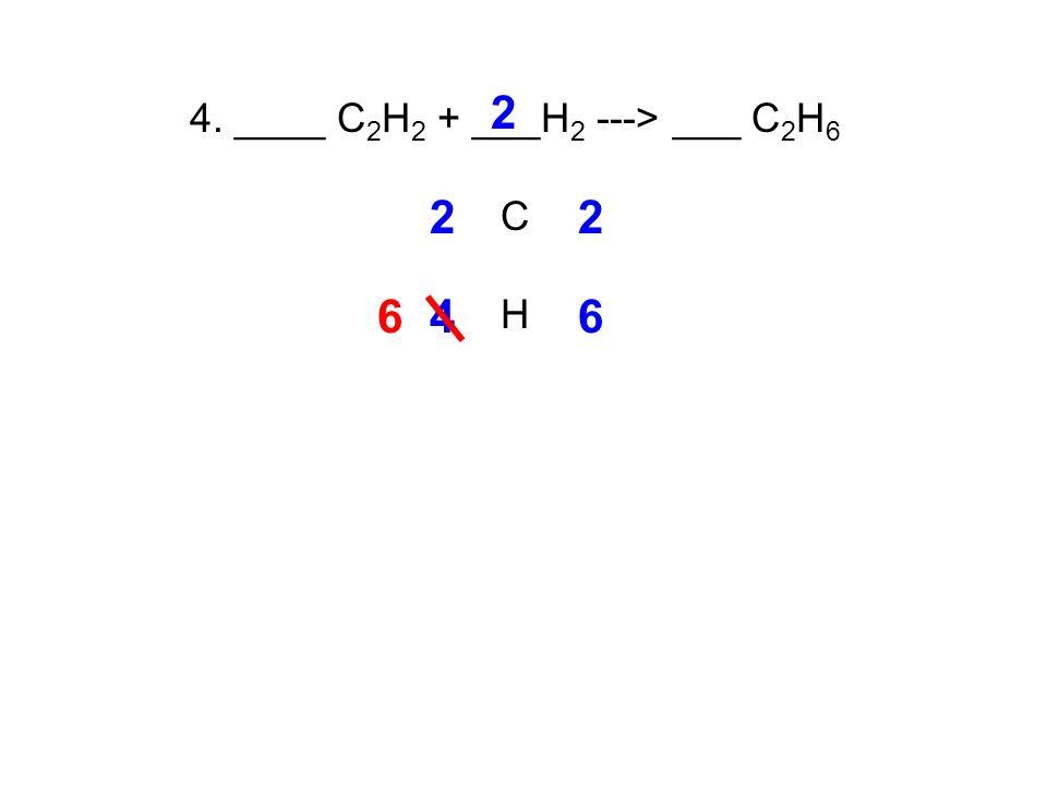 4. ____ C 2 H 2 + ___H 2 ---> ___ C 2 H 6 C H 22 46 2 6