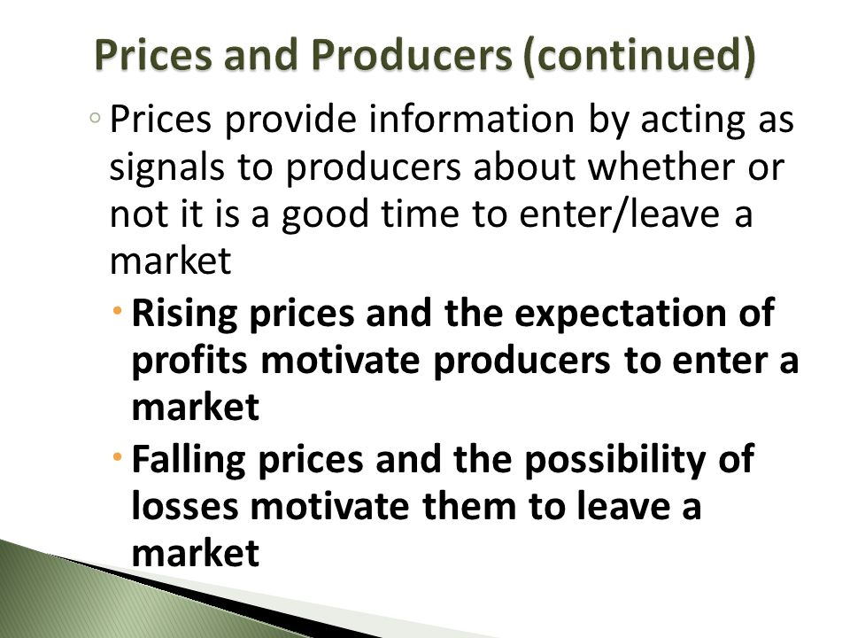 Prices provide information by acting as signals to producers about whether or not it is a good time to enter/leave a market Rising prices and the expe