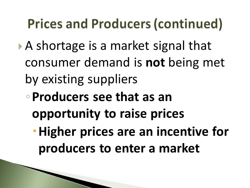A shortage is a market signal that consumer demand is not being met by existing suppliers Producers see that as an opportunity to raise prices Higher