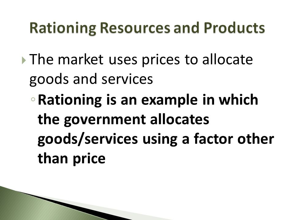 The market uses prices to allocate goods and services Rationing is an example in which the government allocates goods/services using a factor other th
