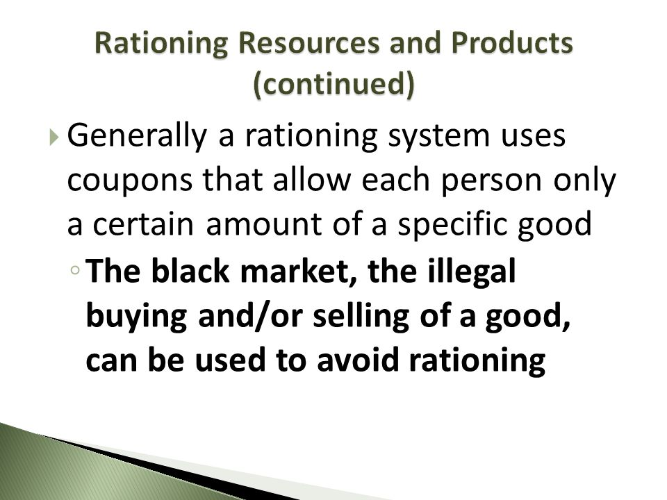 Generally a rationing system uses coupons that allow each person only a certain amount of a specific good The black market, the illegal buying and/or