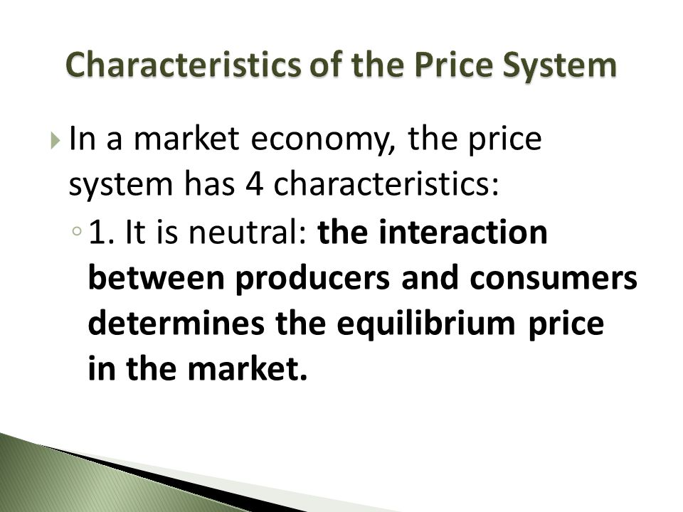 In a market economy, the price system has 4 characteristics: 1. It is neutral: the interaction between producers and consumers determines the equilibr