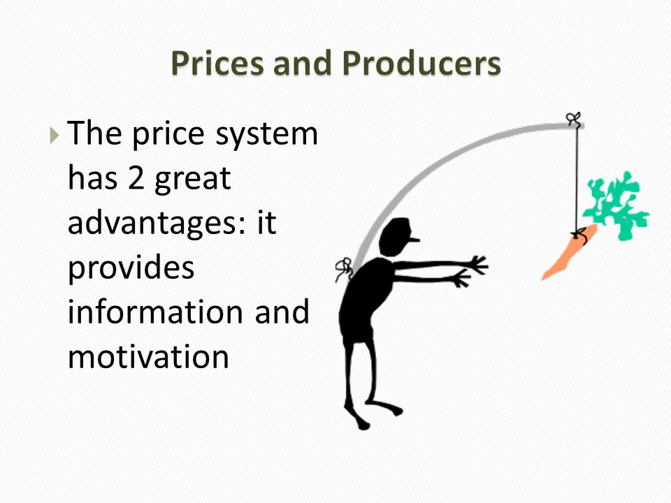 The price system has 2 great advantages: it provides information and motivation