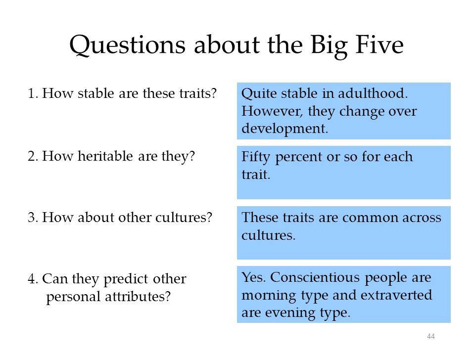44 Questions about the Big Five Yes. Conscientious people are morning type and extraverted are evening type. 4. Can they predict other personal attrib
