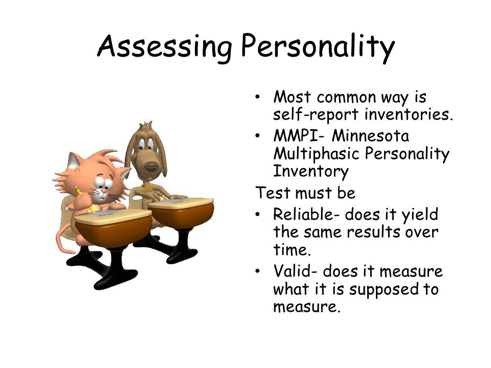Assessing Personality Most common way is self-report inventories. MMPI- Minnesota Multiphasic Personality Inventory Test must be Reliable- does it yie