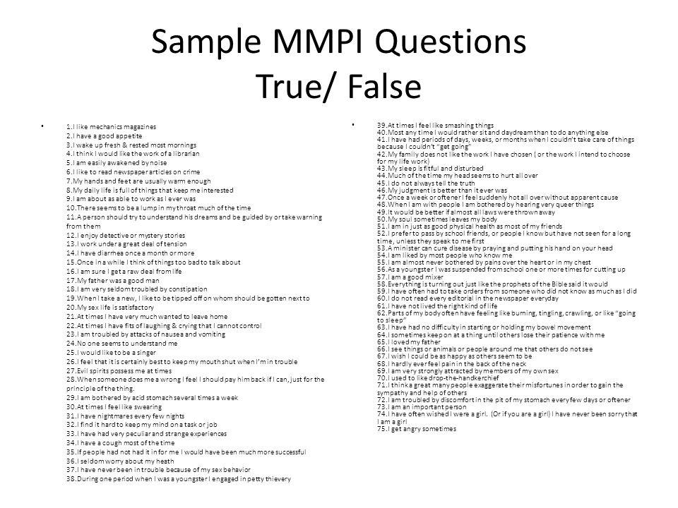 Sample MMPI Questions True/ False 1.I like mechanics magazines 2.I have a good appetite 3.I wake up fresh & rested most mornings 4.I think I would lik