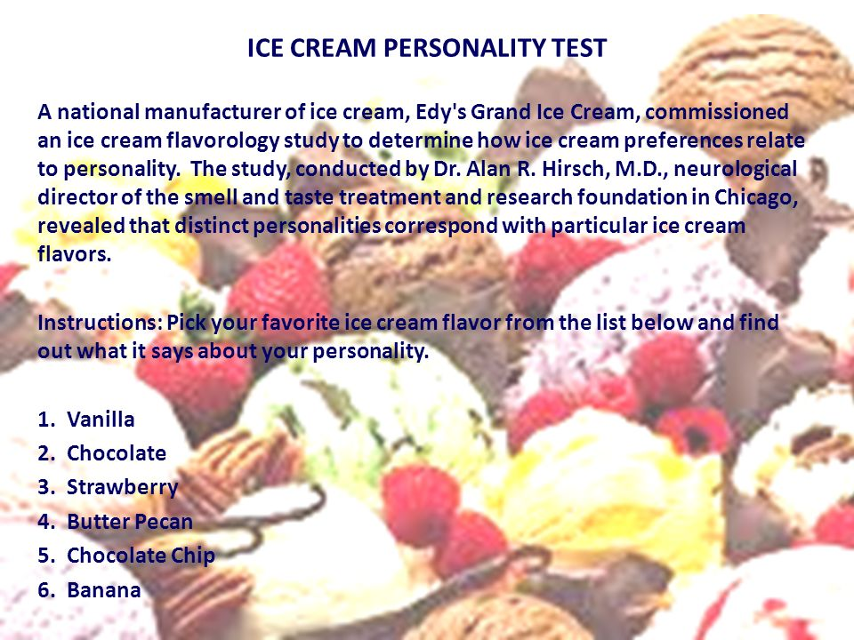 ICE CREAM PERSONALITY TEST A national manufacturer of ice cream, Edy's Grand Ice Cream, commissioned an ice cream flavorology study to determine how i