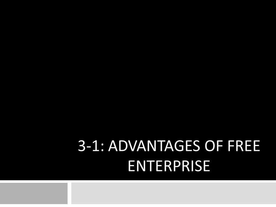 3-1: ADVANTAGES OF FREE ENTERPRISE