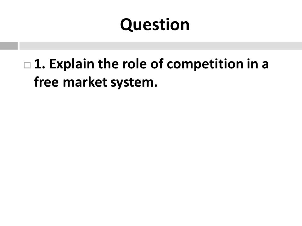 Question 1. Explain the role of competition in a free market system.