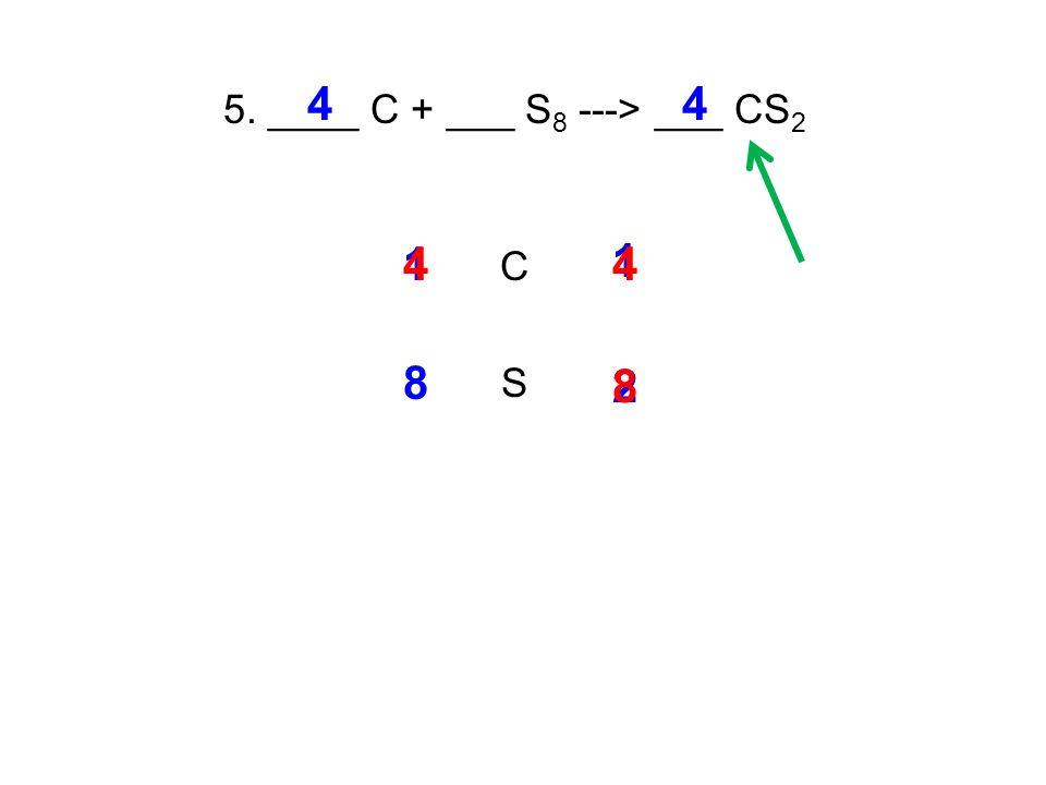 5. ____ C + ___ S 8 ---> ___ CS 2 C S 1 1 8 2 4 8 4 4 4