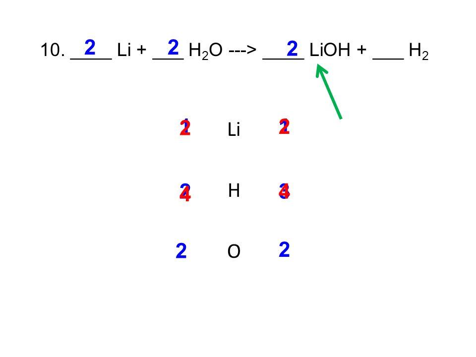 10. ____ Li + ___ H 2 O ---> ____ LiOH + ___ H 2 Li H O 11 23 2 4 2 4 2 2 2 2 2