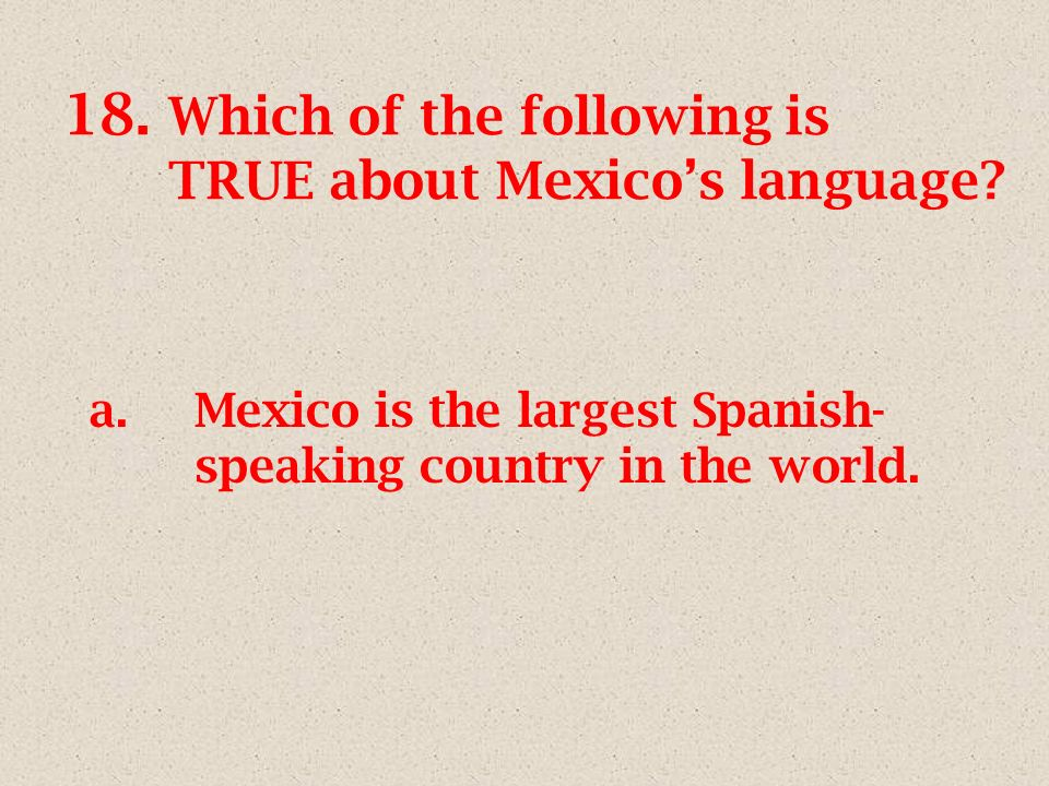 17. Which of the following is TRUE about Mexicos location a.Located in North America.