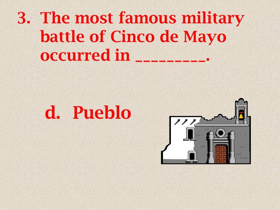 2.Cinco de Mayo occurred almost _______ years ago c.150 years