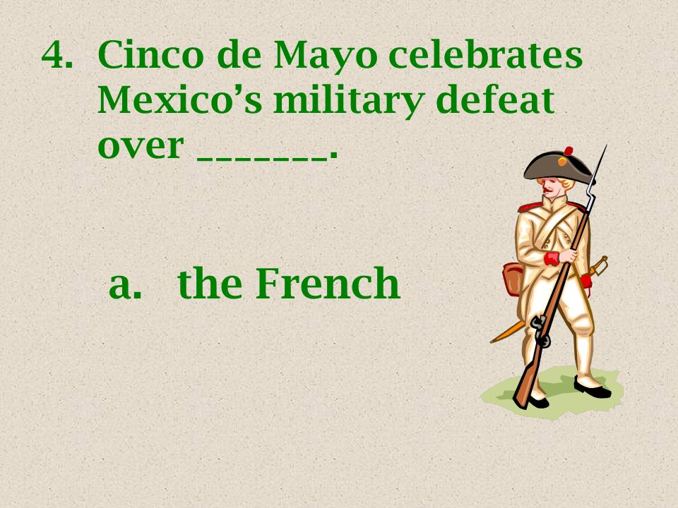 3.The most famous military battle of Cinco de Mayo occurred in _________. d.Pueblo