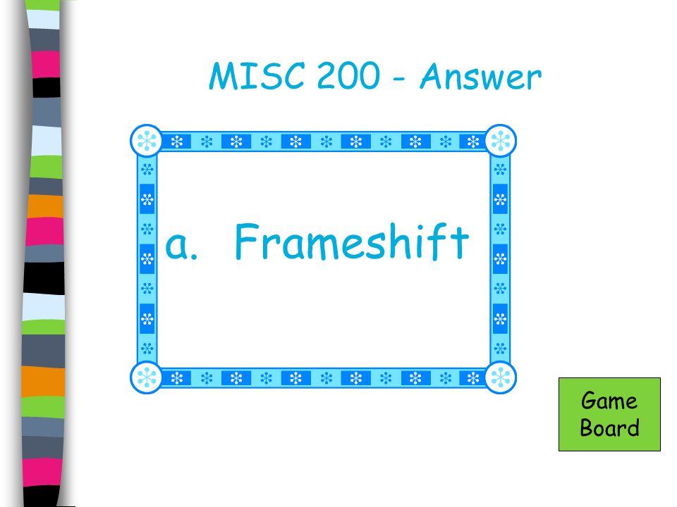MISC 200 - Answer a.Frameshift Game Board