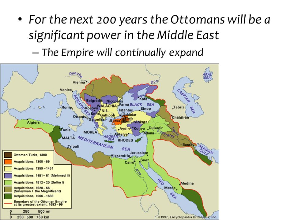 For the next 200 years the Ottomans will be a significant power in the Middle East – The Empire will continually expand