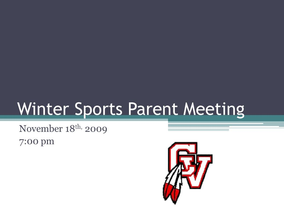 Winter Sports Parent Meeting November 18 th, :00 pm