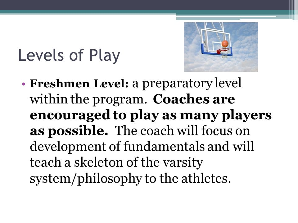 Levels of Play Freshmen Level: a preparatory level within the program.
