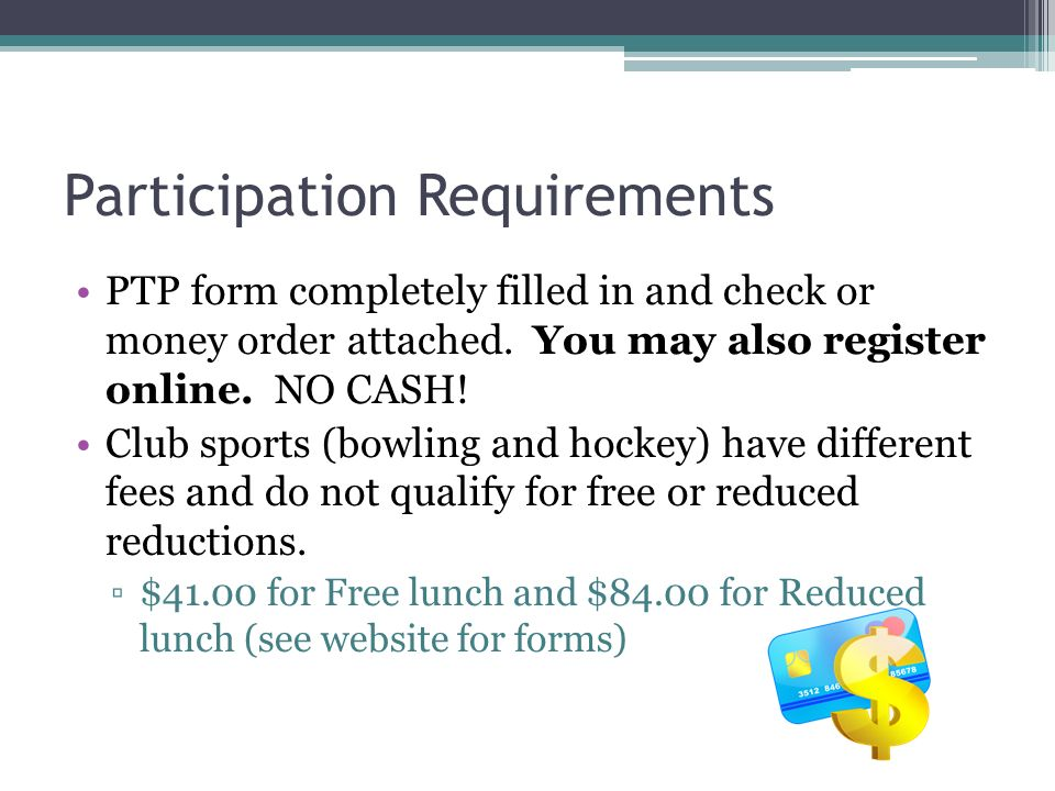 Participation Requirements PTP form completely filled in and check or money order attached.