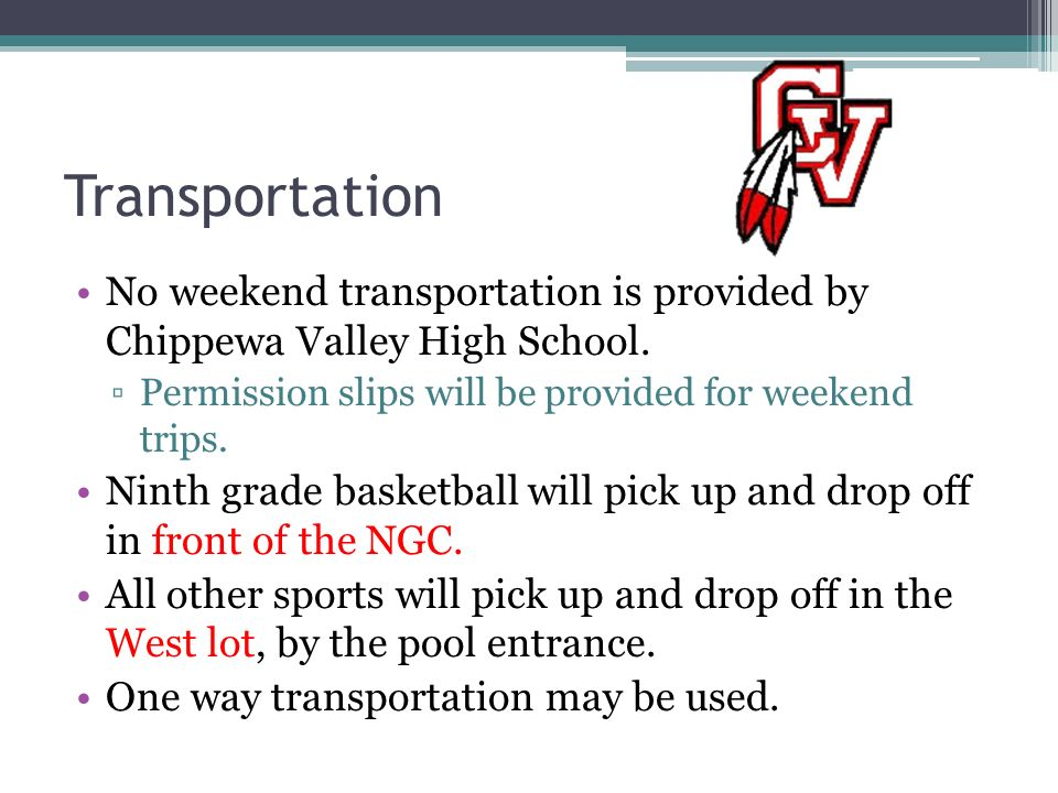 Transportation No weekend transportation is provided by Chippewa Valley High School.
