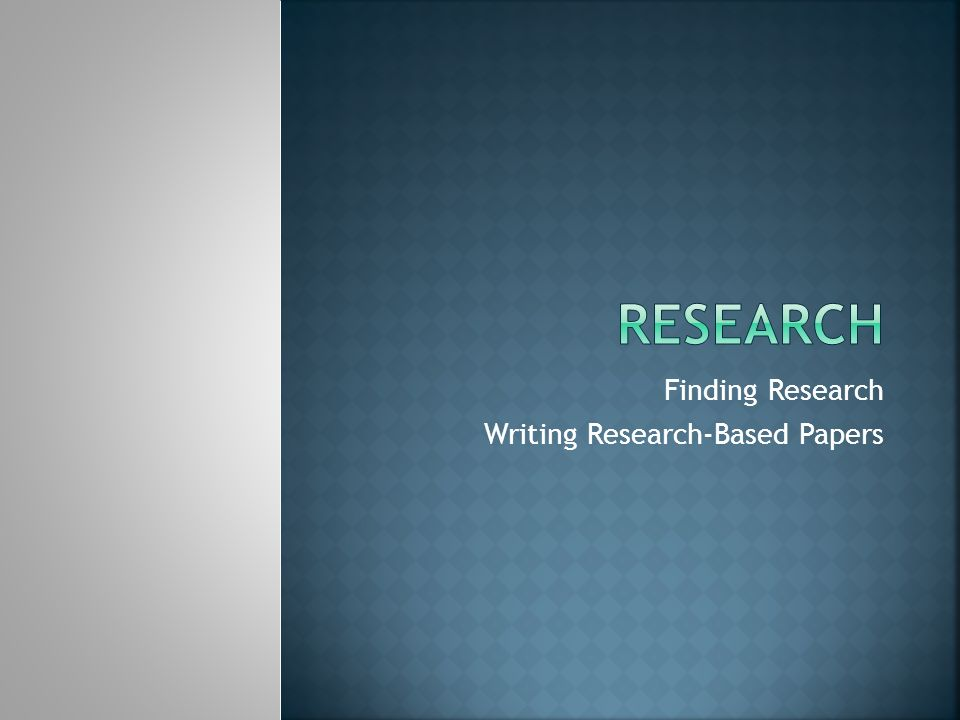 Finding Research Writing Research-Based Papers