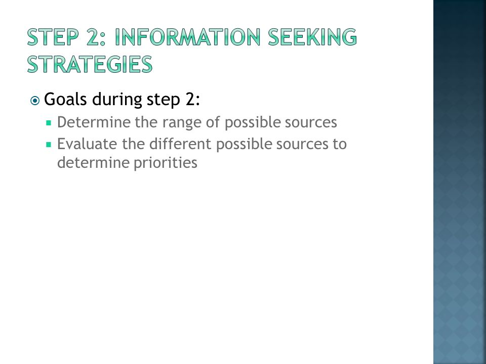Goals during step 2: Determine the range of possible sources Evaluate the different possible sources to determine priorities