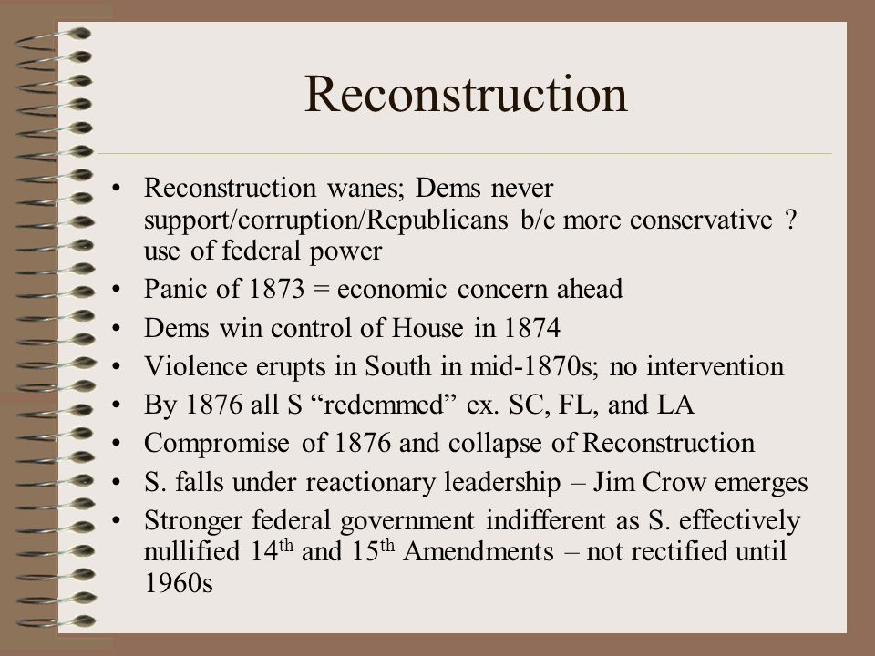 Reconstruction Reconstruction wanes; Dems never support/corruption/Republicans b/c more conservative .