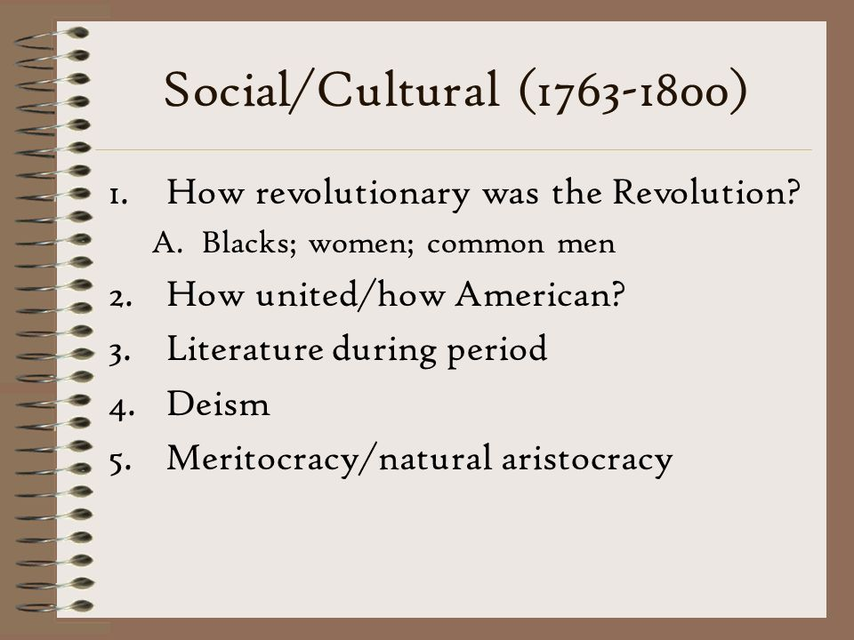 Social/Cultural (1763-1800) 1.How revolutionary was the Revolution.