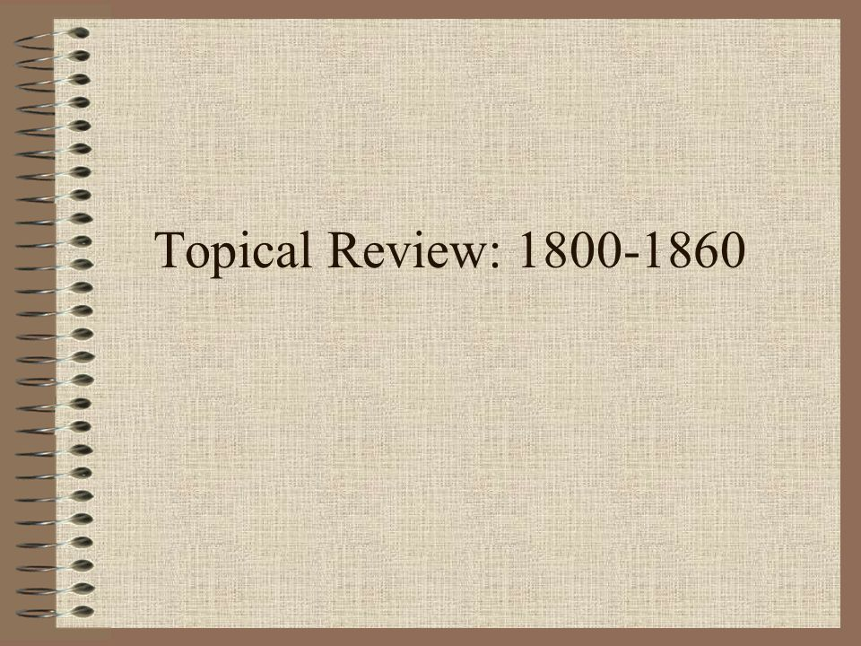 Topical Review: 1800-1860