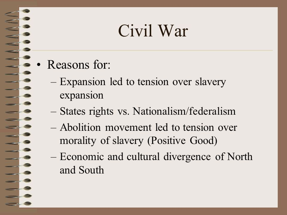 Civil War Reasons for: –Expansion led to tension over slavery expansion –States rights vs.
