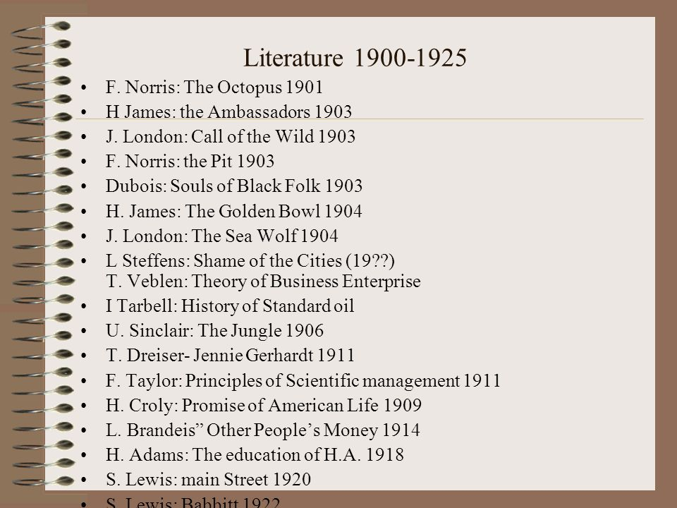 Literature 1900-1925 F.Norris: The Octopus 1901 H James: the Ambassadors 1903 J.