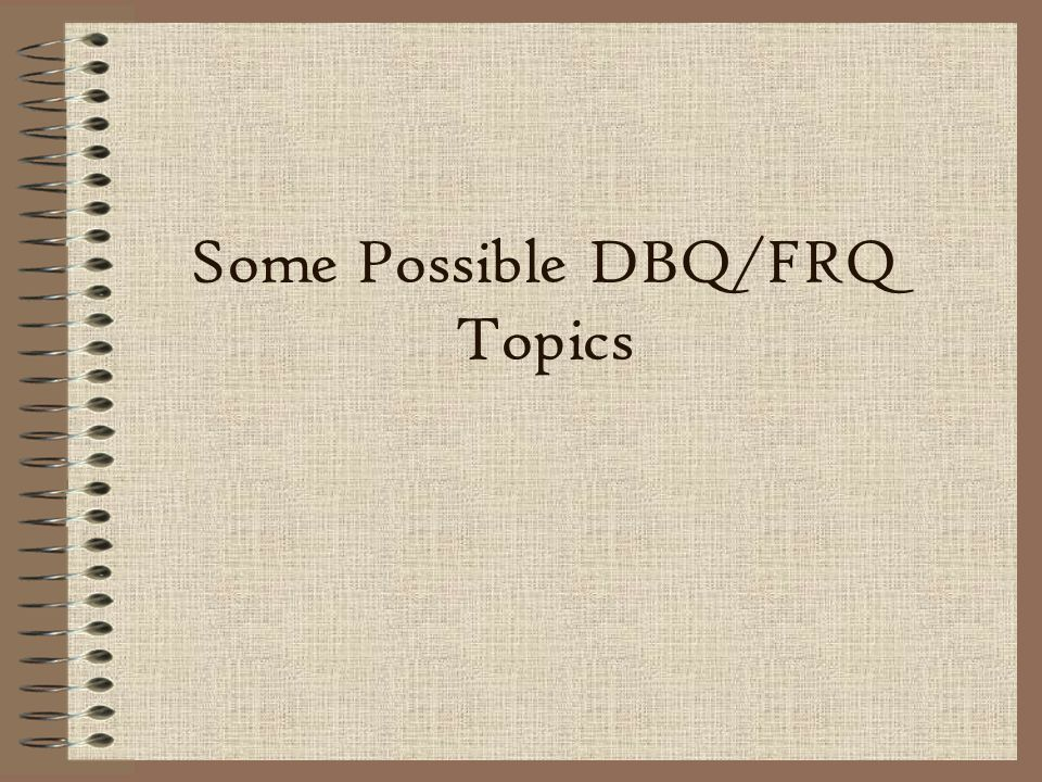 Some Possible DBQ/FRQ Topics
