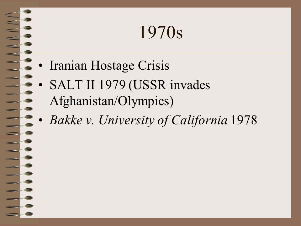 1970s Iranian Hostage Crisis SALT II 1979 (USSR invades Afghanistan/Olympics) Bakke v. University of California 1978